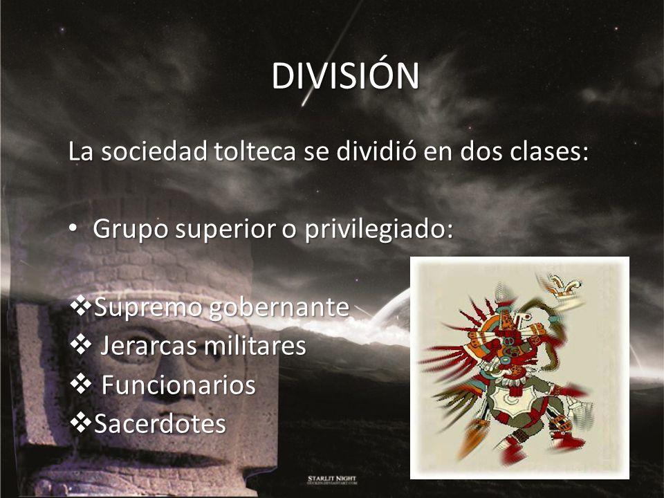 DIVISIÓN La sociedad tolteca se dividió en dos clases: