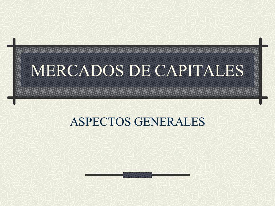 MERCADOS DE CAPITALES ASPECTOS GENERALES