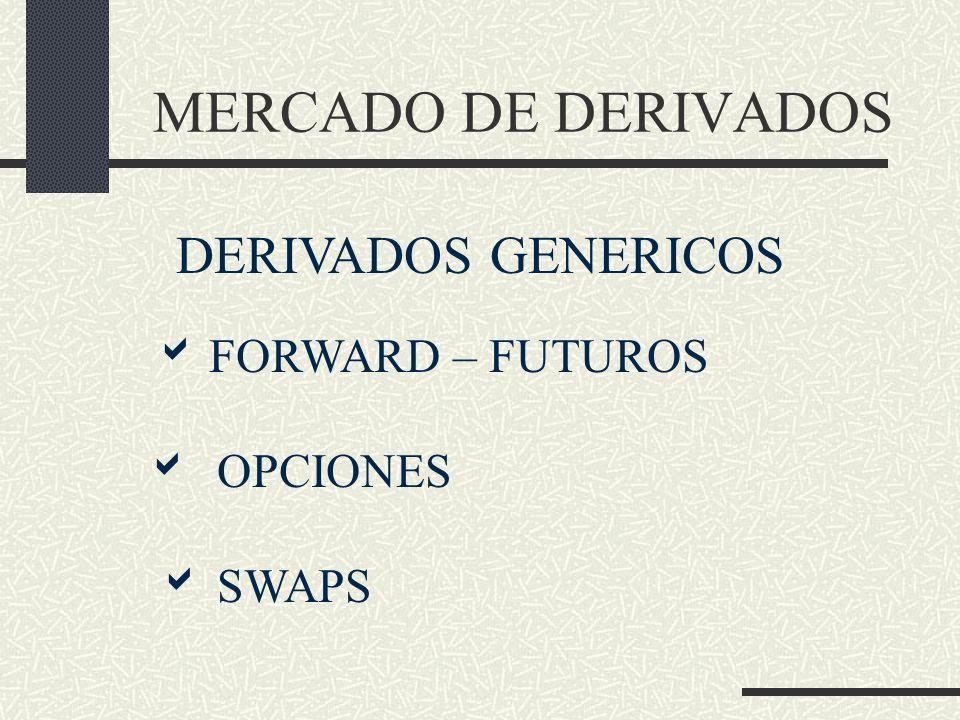 MERCADO DE DERIVADOS DERIVADOS GENERICOS  OPCIONES  SWAPS