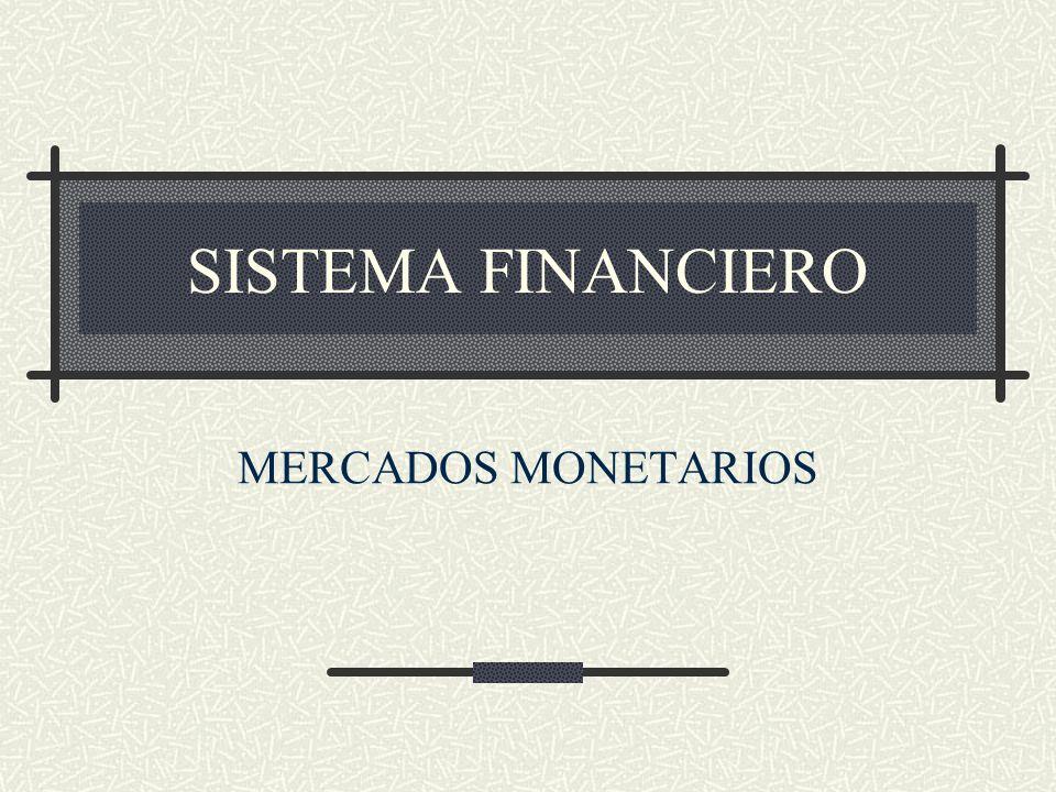 SISTEMA FINANCIERO MERCADOS MONETARIOS