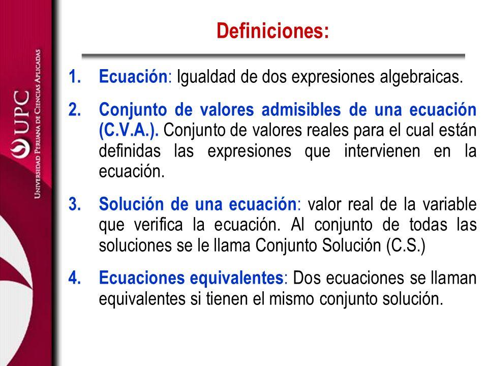 Definiciones: Ecuación: Igualdad de dos expresiones algebraicas.