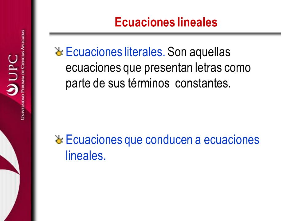 Ecuaciones lineales Ecuaciones literales. Son aquellas ecuaciones que presentan letras como parte de sus términos constantes.