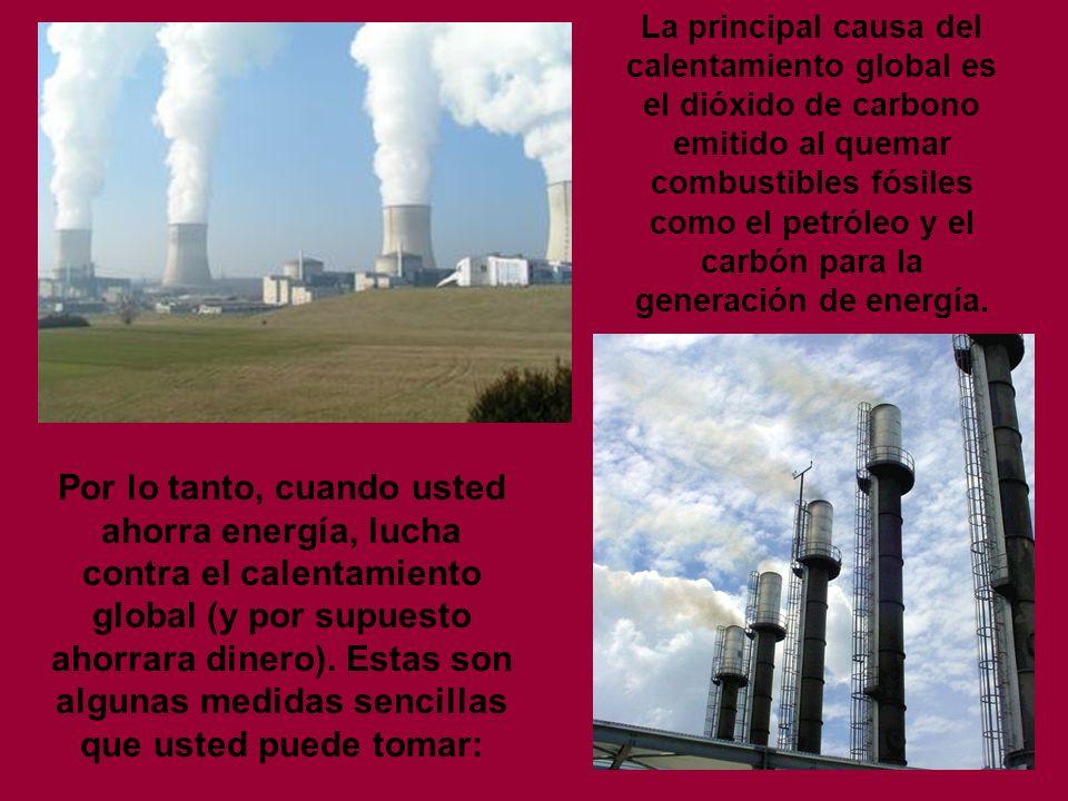 La principal causa del calentamiento global es el dióxido de carbono emitido al quemar combustibles fósiles como el petróleo y el carbón para la generación de energía.