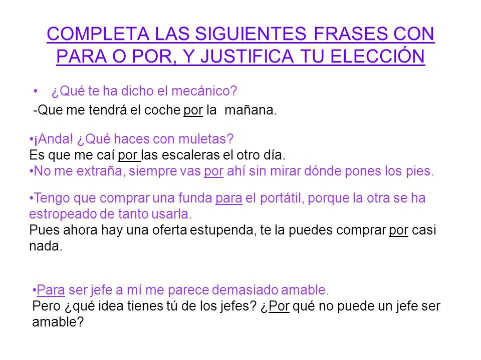 COMPLETA LAS SIGUIENTES FRASES CON PARA O POR, Y JUSTIFICA TU ELECCIÓN