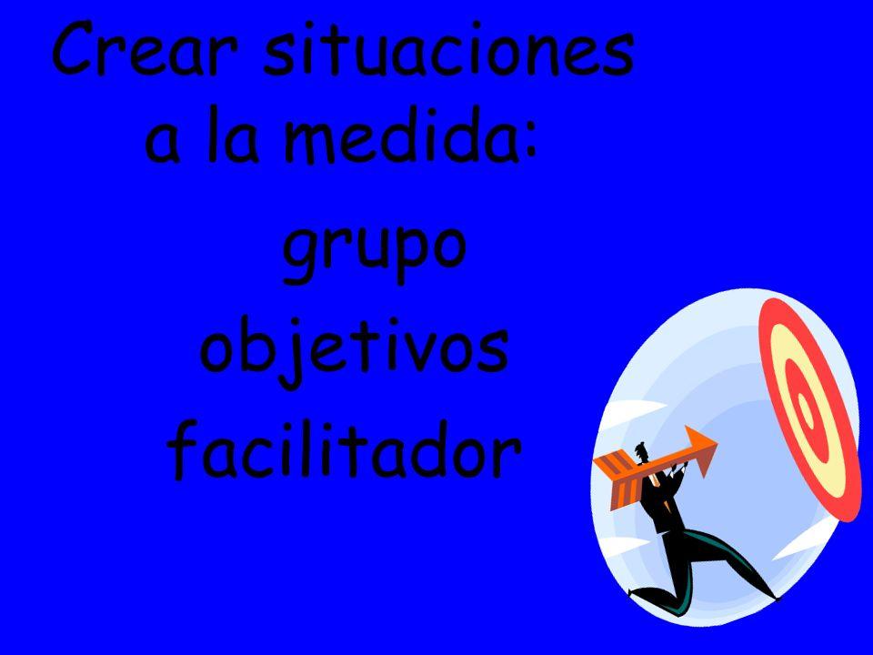 Crear situaciones a la medida: grupo objetivos facilitador
