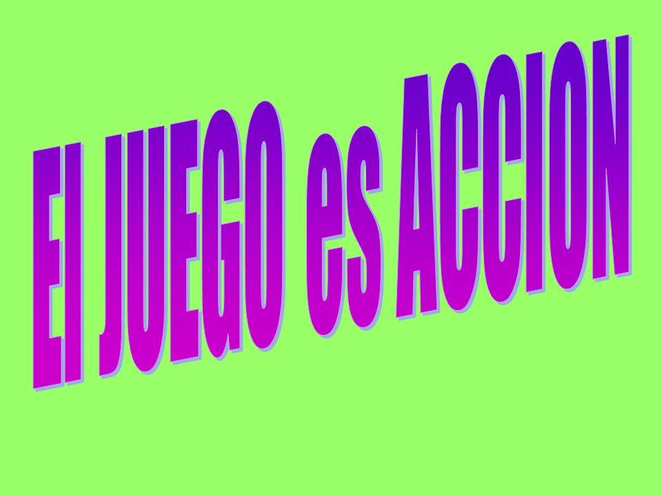 El JUEGO es ACCION