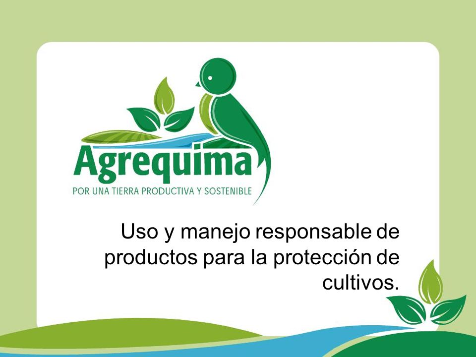 Uso y manejo responsable de productos para la protección de cultivos.
