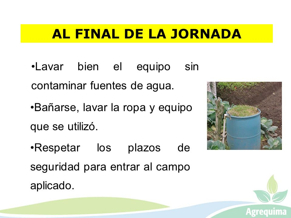 AL FINAL DE LA JORNADA Lavar bien el equipo sin contaminar fuentes de agua. Bañarse, lavar la ropa y equipo que se utilizó.