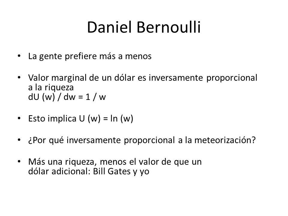 Daniel Bernoulli La gente prefiere más a menos