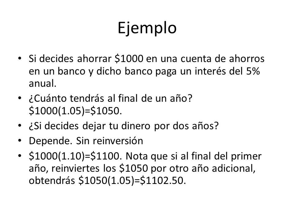 Ejemplo Si decides ahorrar $1000 en una cuenta de ahorros en un banco y dicho banco paga un interés del 5% anual.