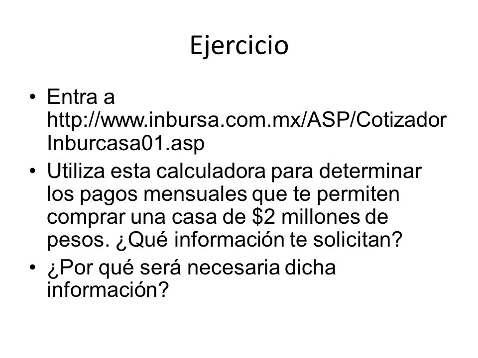 Ejercicio Entra a http://www.inbursa.com.mx/ASP/CotizadorInburcasa01.asp.