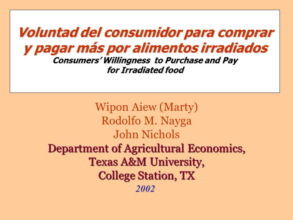 Voluntad del consumidor para comprar y pagar más por alimentos irradiados Consumers' Willingness to Purchase and Pay for Irradiated food