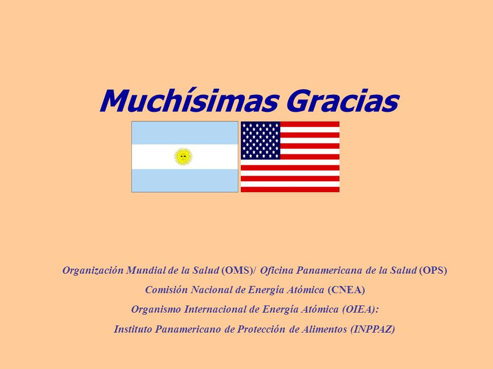 Muchísimas Gracias Organización Mundial de la Salud (OMS)/ Oficina Panamericana de la Salud (OPS) Comisión Nacional de Energía Atómica (CNEA)