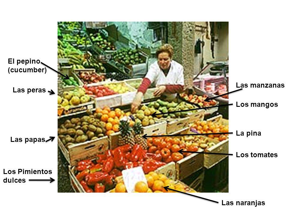 El pepino (cucumber) Las manzanas. Las peras. Los mangos. Las papas. La pina. Los tomates. Los Pimientos dulces.