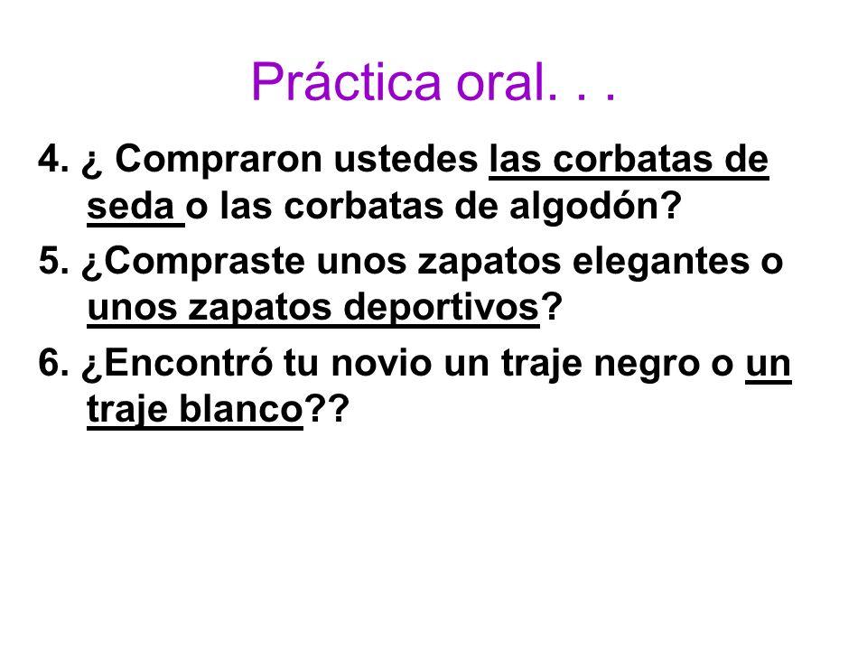 Práctica oral. . . 4. ¿ Compraron ustedes las corbatas de seda o las corbatas de algodón