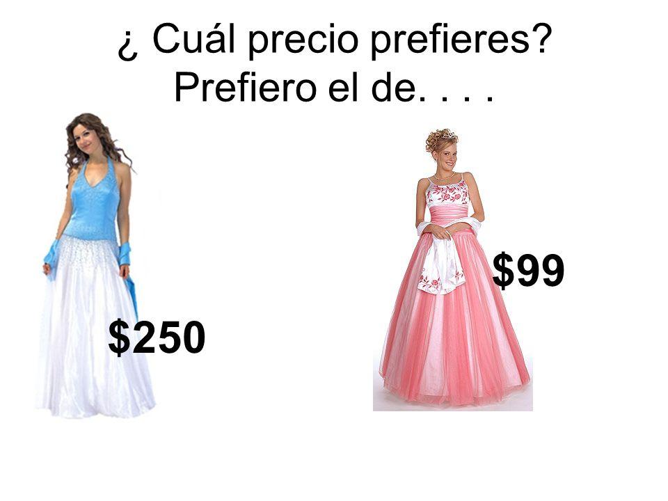 ¿ Cuál precio prefieres Prefiero el de. . . .