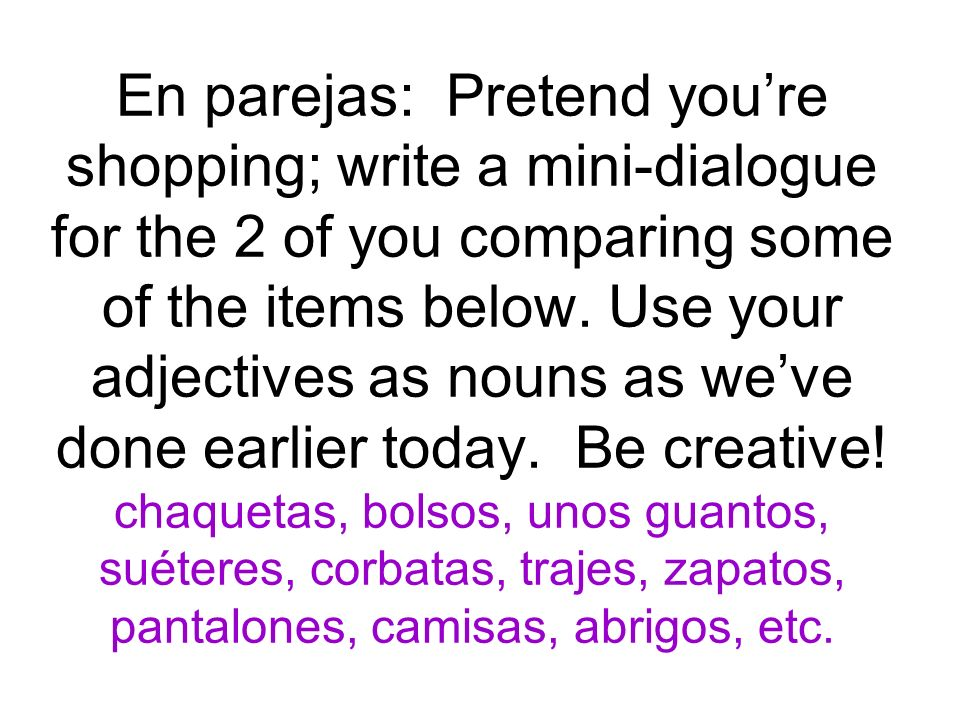 En parejas: Pretend you're shopping; write a mini-dialogue for the 2 of you comparing some of the items below.