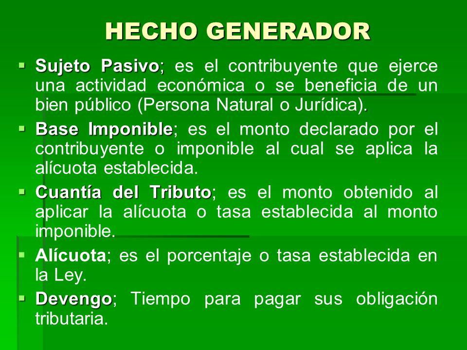 HECHO GENERADOR Sujeto Pasivo; es el contribuyente que ejerce una actividad económica o se beneficia de un bien público (Persona Natural o Jurídica).