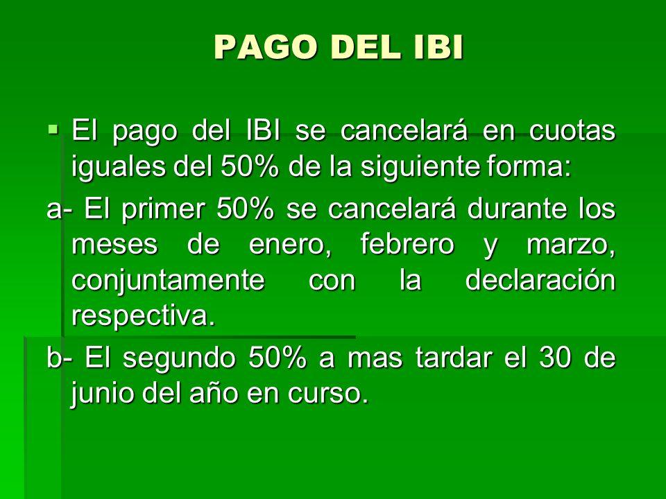 PAGO DEL IBI El pago del IBI se cancelará en cuotas iguales del 50% de la siguiente forma:
