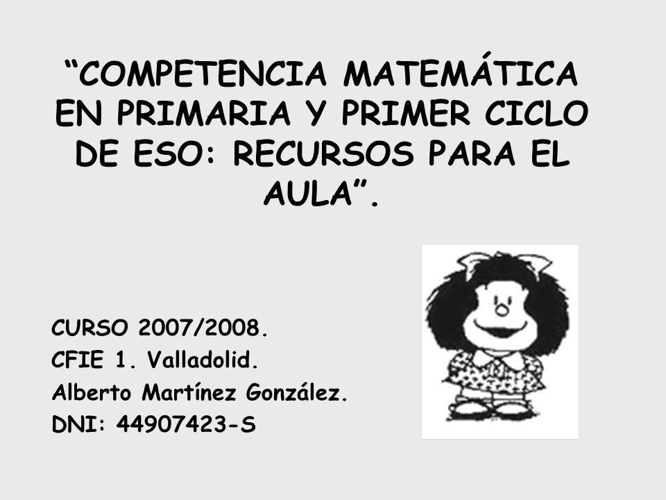 COMPETENCIA MATEMÁTICA EN PRIMARIA Y PRIMER CICLO DE ESO: RECURSOS PARA EL AULA .