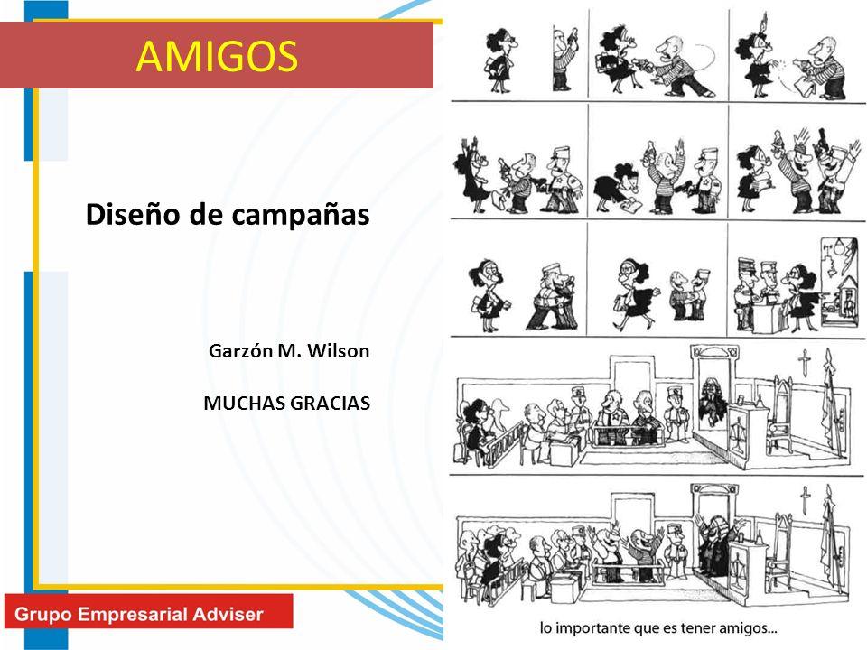 AMIGOS Diseño de campañas Garzón M. Wilson MUCHAS GRACIAS