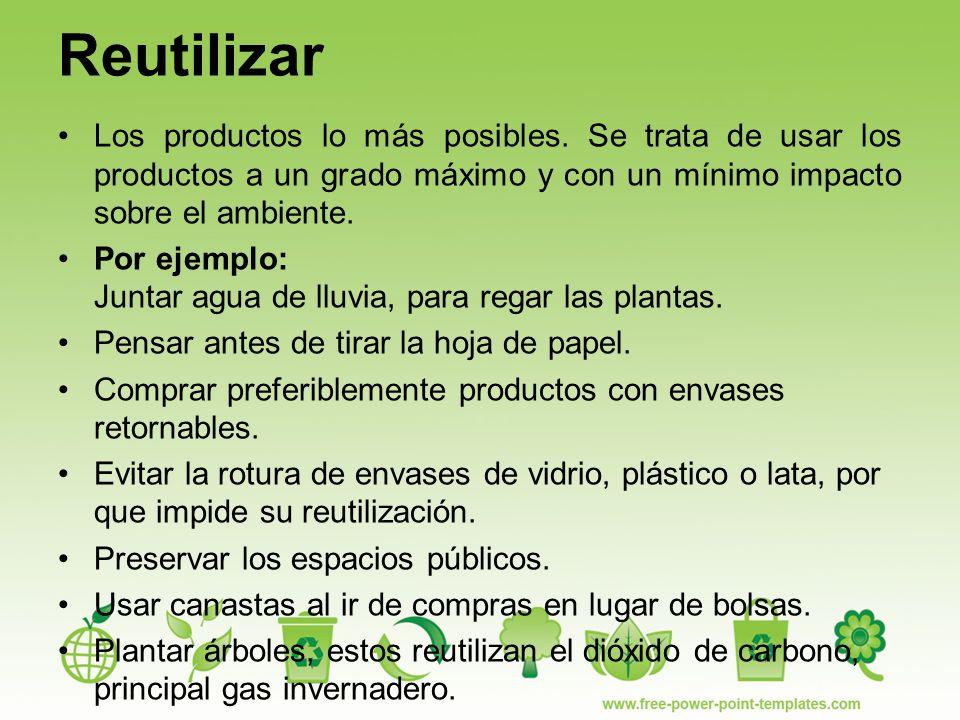 Reutilizar Los productos lo más posibles. Se trata de usar los productos a un grado máximo y con un mínimo impacto sobre el ambiente.