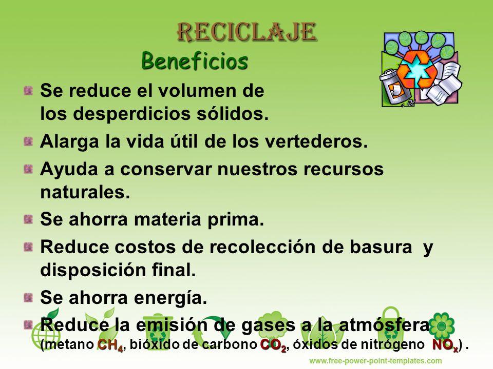 Reciclaje Beneficios Se reduce el volumen de los desperdicios sólidos.