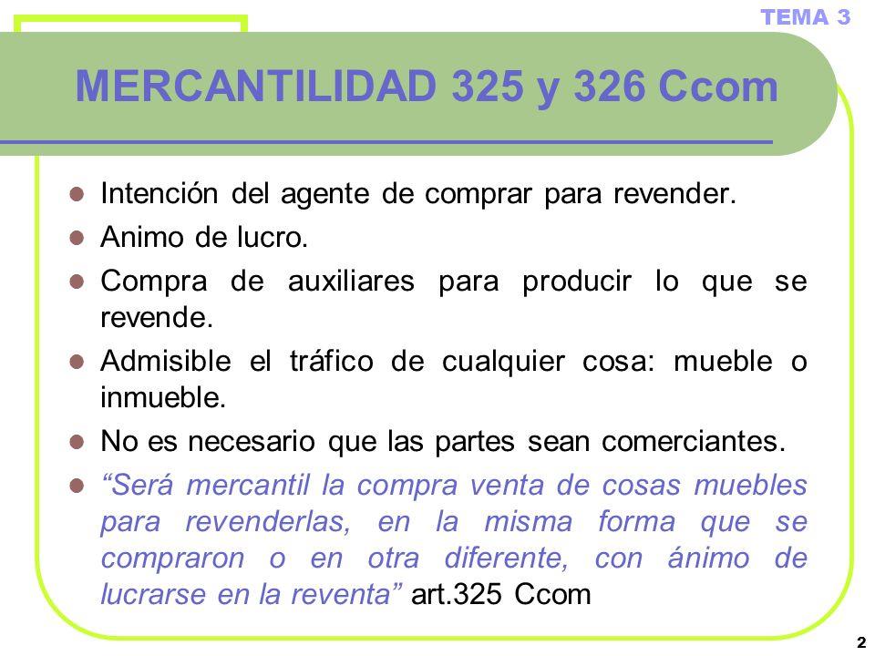 TEMA 3 MERCANTILIDAD 325 y 326 Ccom. Intención del agente de comprar para revender. Animo de lucro.