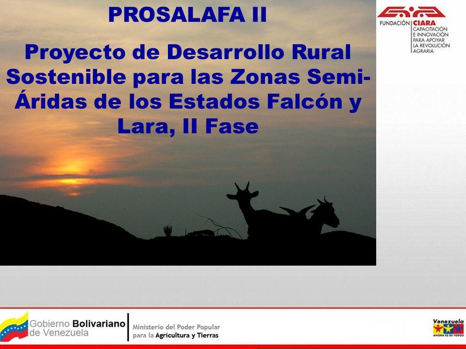 PROSALAFA II Proyecto de Desarrollo Rural Sostenible para las Zonas Semi-Áridas de los Estados Falcón y Lara, II Fase.