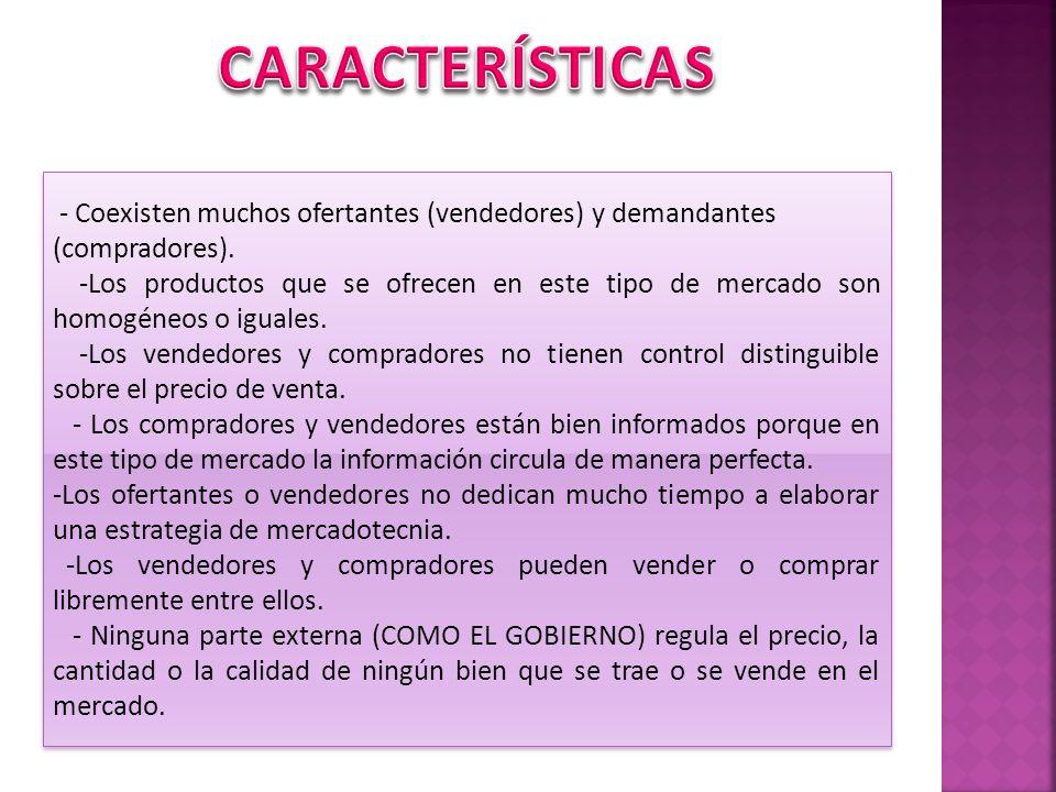 CARACTERÍSTICAS - Coexisten muchos ofertantes (vendedores) y demandantes. (compradores).