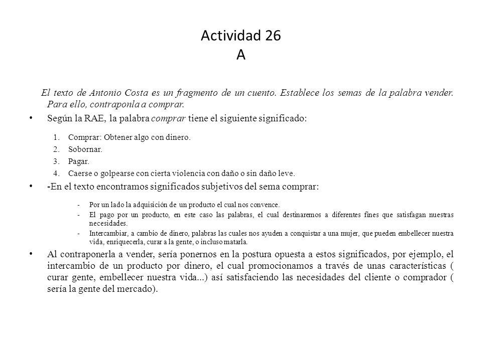 Actividad 26 A El texto de Antonio Costa es un fragmento de un cuento. Establece los semas de la palabra vender. Para ello, contraponla a comprar.