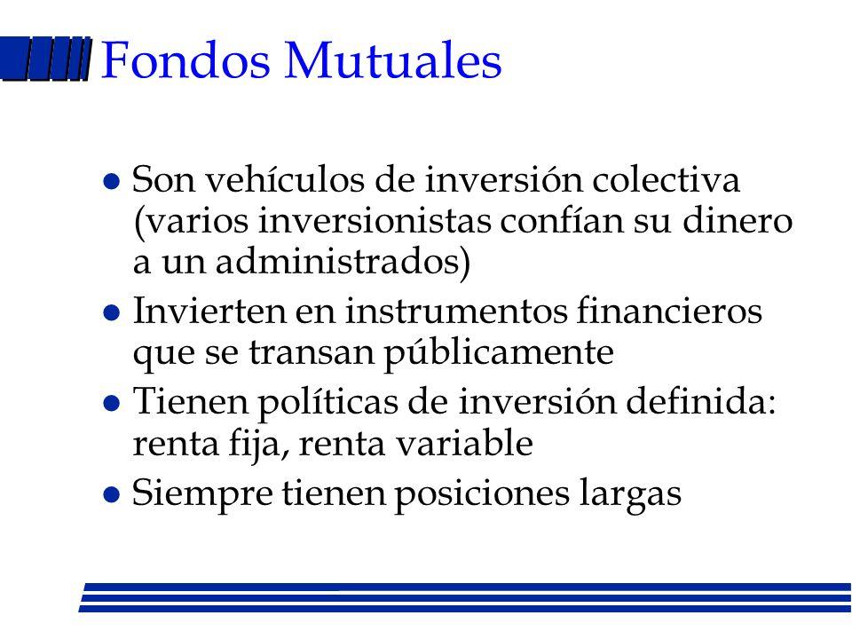 Fondos Mutuales Son vehículos de inversión colectiva (varios inversionistas confían su dinero a un administrados)