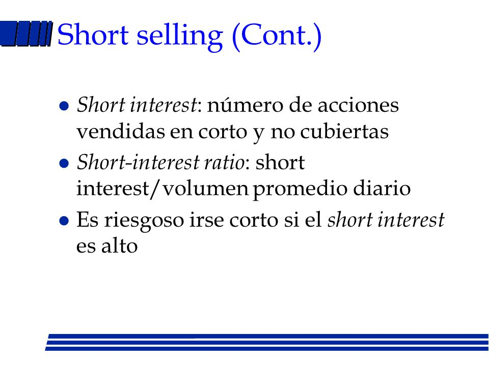 Short selling (Cont.) Short interest: número de acciones vendidas en corto y no cubiertas.