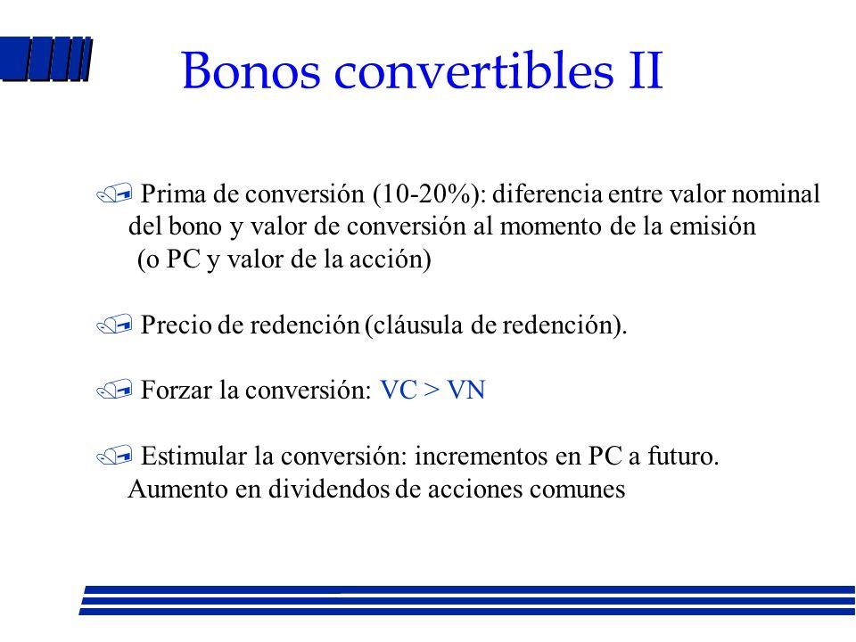 Bonos convertibles II  Prima de conversión (10-20%): diferencia entre valor nominal. del bono y valor de conversión al momento de la emisión.