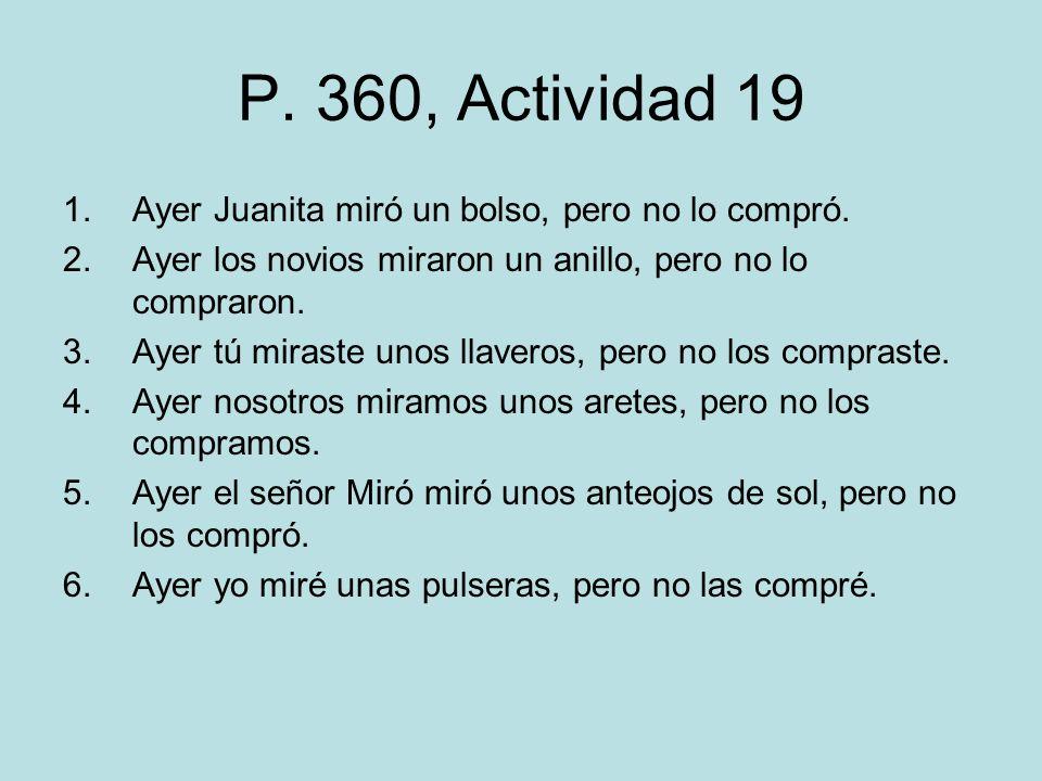 P. 360, Actividad 19 Ayer Juanita miró un bolso, pero no lo compró.
