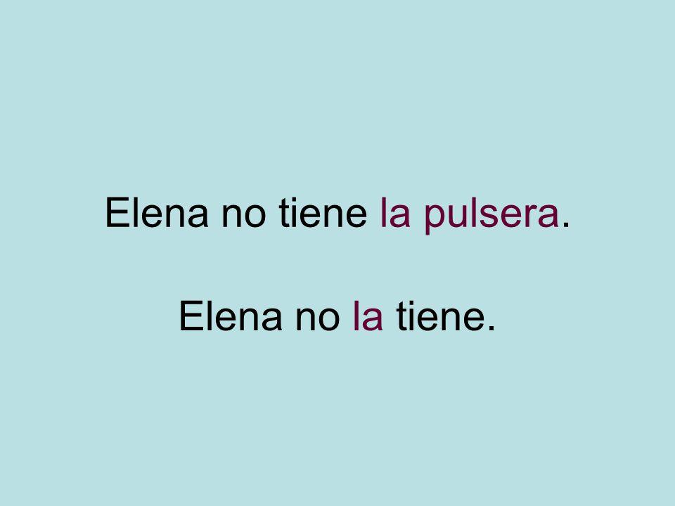 Elena no tiene la pulsera.