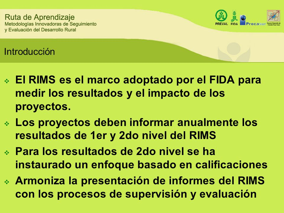 Introducción El RIMS es el marco adoptado por el FIDA para medir los resultados y el impacto de los proyectos.