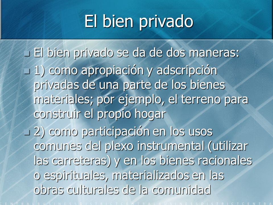 El bien privado El bien privado se da de dos maneras: