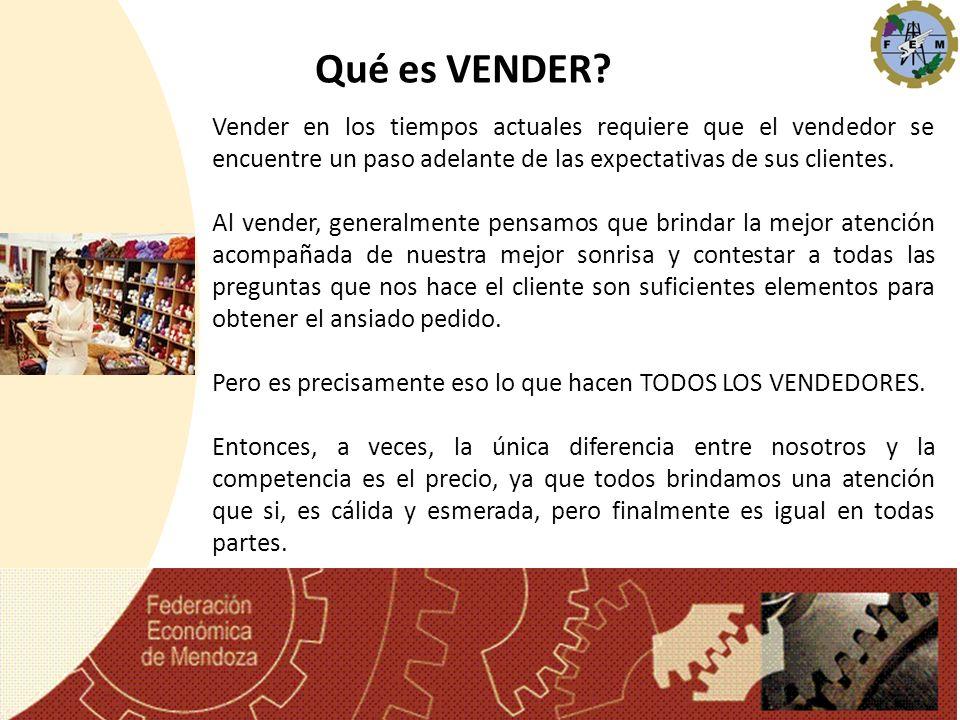 Qué es VENDER Vender en los tiempos actuales requiere que el vendedor se encuentre un paso adelante de las expectativas de sus clientes.