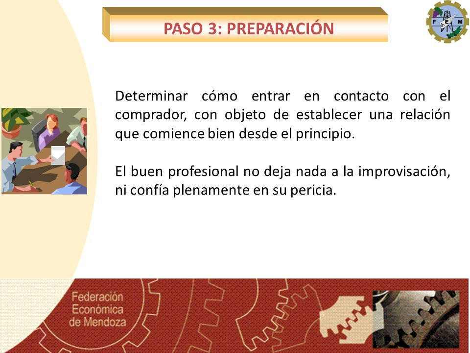 PASO 3: PREPARACIÓN Determinar cómo entrar en contacto con el comprador, con objeto de establecer una relación que comience bien desde el principio.