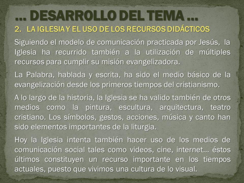 … DESARROLLO DEL TEMA … LA IGLESIA Y EL USO DE LOS RECURSOS DIDÁCTICOS