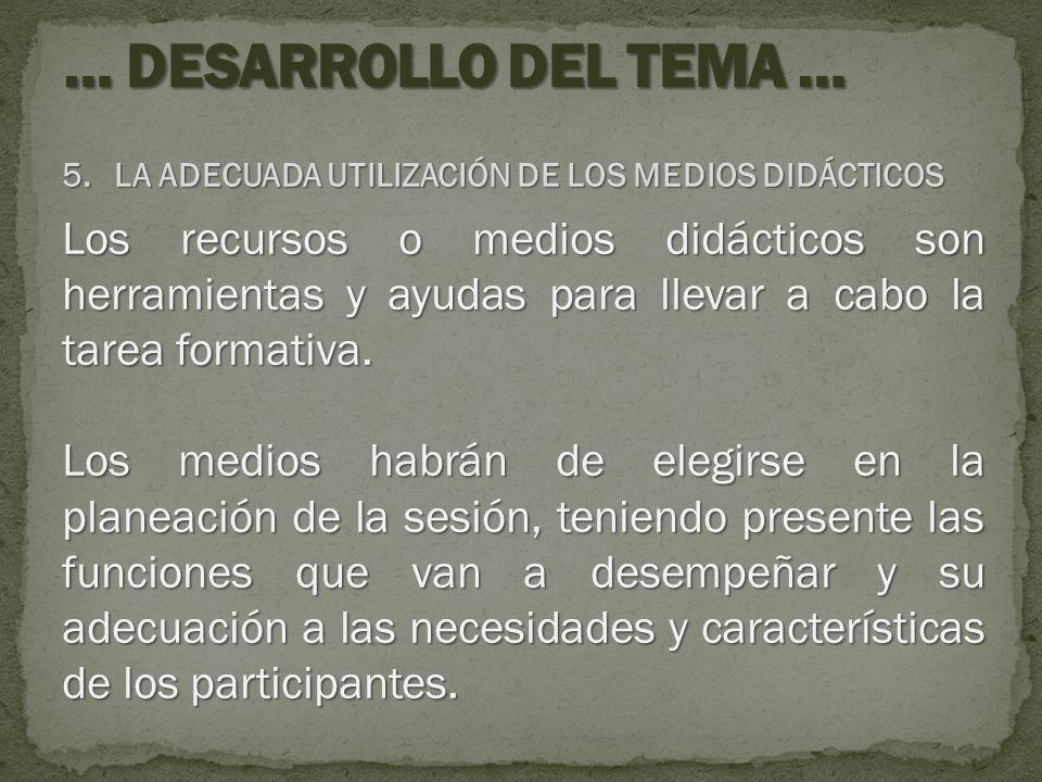 … DESARROLLO DEL TEMA … LA ADECUADA UTILIZACIÓN DE LOS MEDIOS DIDÁCTICOS.