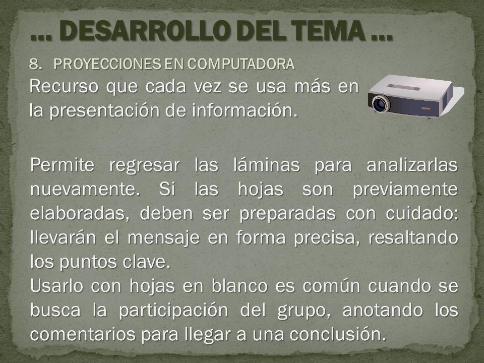 … DESARROLLO DEL TEMA … PROYECCIONES EN COMPUTADORA. Recurso que cada vez se usa más en la presentación de información.