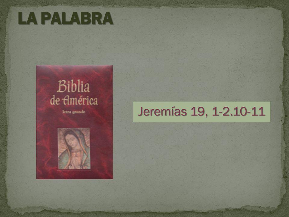 LA PALABRA Jeremías 19, 1-2.10-11