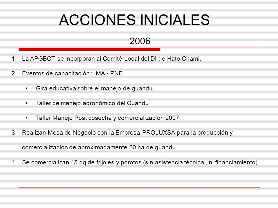 ACCIONES INICIALES2006. La APGBCT se incorporan al Comité Local del DI de Hato Chami. Eventos de capacitación : IMA - PNB.