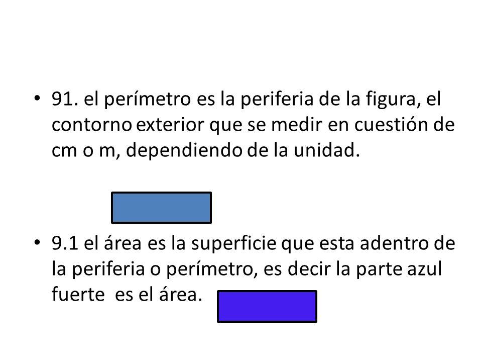 91. el perímetro es la periferia de la figura, el contorno exterior que se medir en cuestión de cm o m, dependiendo de la unidad.