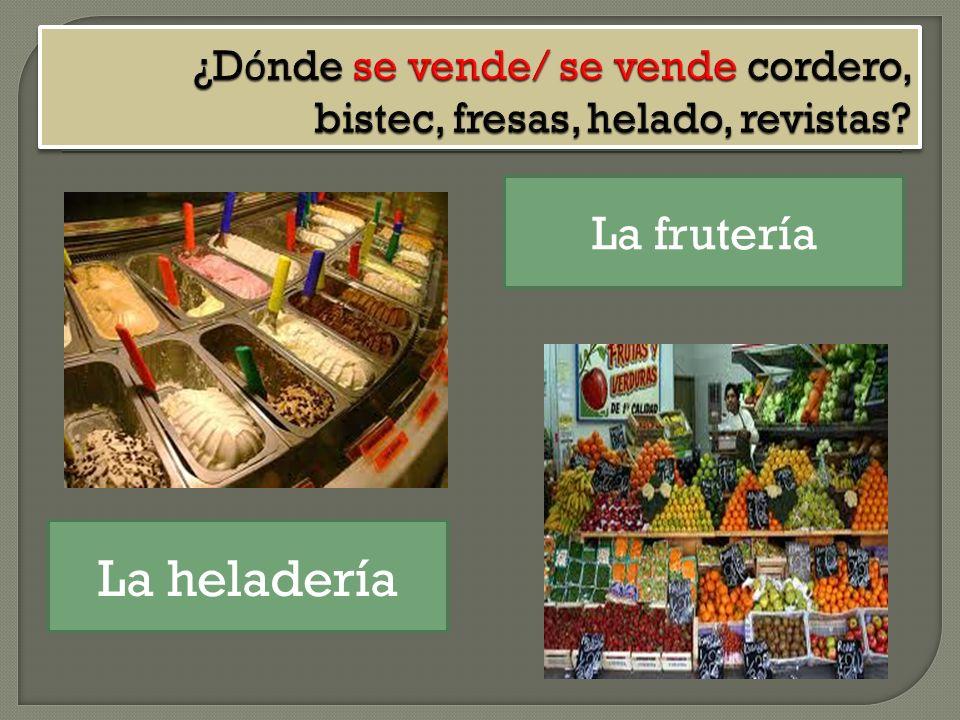 ¿Dónde se vende/ se vende cordero, bistec, fresas, helado, revistas
