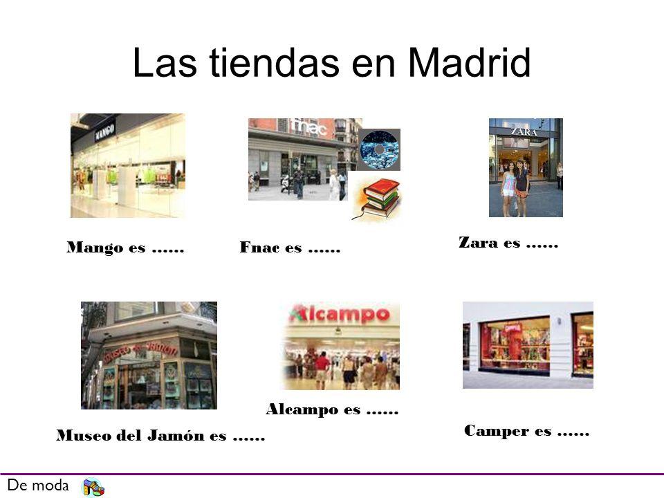 Las tiendas en Madrid Zara es …… Mango es …… Fnac es …… Alcampo es ……