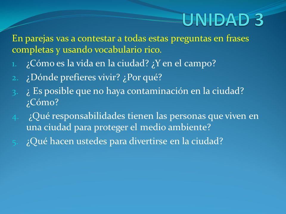 UNIDAD 3 En parejas vas a contestar a todas estas preguntas en frases completas y usando vocabulario rico.
