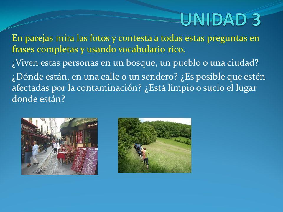 UNIDAD 3 En parejas mira las fotos y contesta a todas estas preguntas en frases completas y usando vocabulario rico.